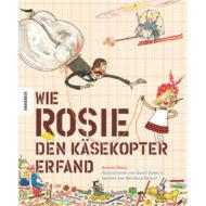 """Buchcover """"wie Rosie den Käsekopter erfand"""" von Andrea Beaty"""