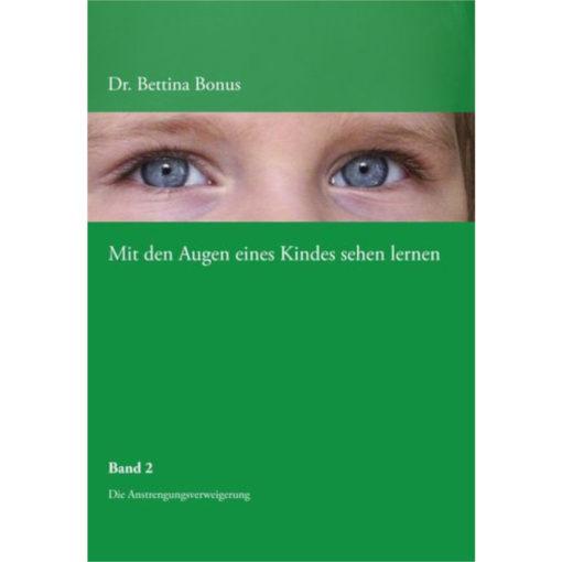 Buchcover Bettina Bonus, mit den Augen eines Kindes sehen lernen. Die Anstrengungsverweigerung