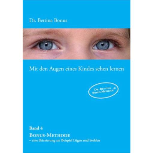 Cover, Bettina Bonus, mit den Augen eines Kindes sehen lernen. Band 4, blau, Bonus-Methode – eine Skizzierung am Beispiel Lügen und Stehlen