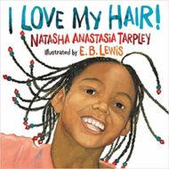 Buchcover: I love my Hair! von Natasha Anastasia Tarpley - Illustrationen von E. B. Lewis
